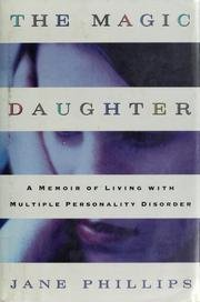 The Magic Daughter: A Memoir of Living with Multiple Personality Disorder: Jane Phillips