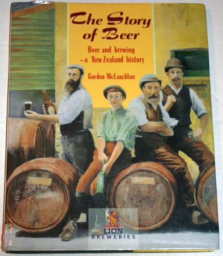 9780670860913: The Story of Beer: Beer and Brewing- A New Zealand History