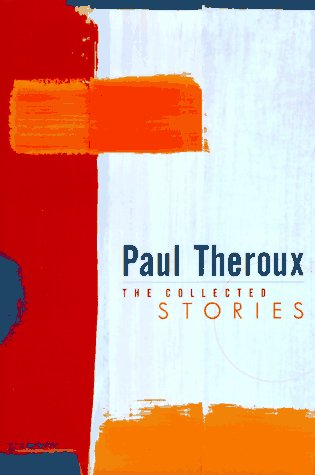 Theroux: Collected Stories: Theroux, Paul