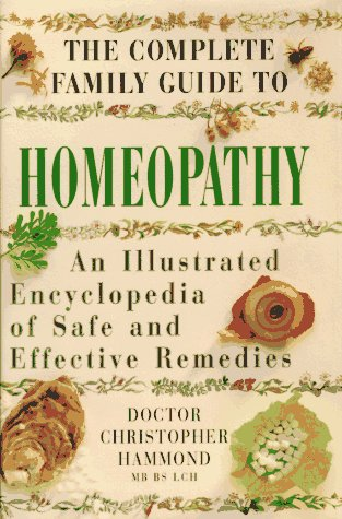 9780670861576: The Complete Family guide to Homeopathy: An Illustrated Encyclopedia of Safe and Effective Remedies
