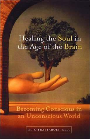 9780670861897: Healing the Soul in the Age of the Brain: Becoming Conscious in an Unconscious World