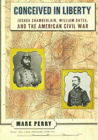 Conceived in Liberty : Joshua Chamberlin, William Oates, & the American Civil War
