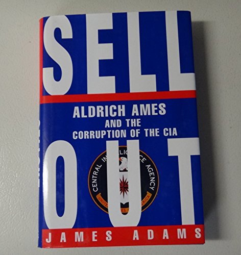 9780670862368: Sellout: Aldrich Ames and the Corruption of the CIA