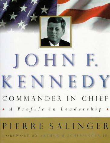 John F. Kennedy: Commander In Chief - A Profile In Leadership.: Salinger, Pierre; Schlesinger, Jr.,...