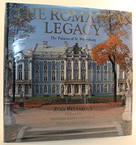 The Romanov legacy :; the palaces of St. Petersburg: Beliakova, Z. I. ; Bogdanov, L. ; Clayton, ...