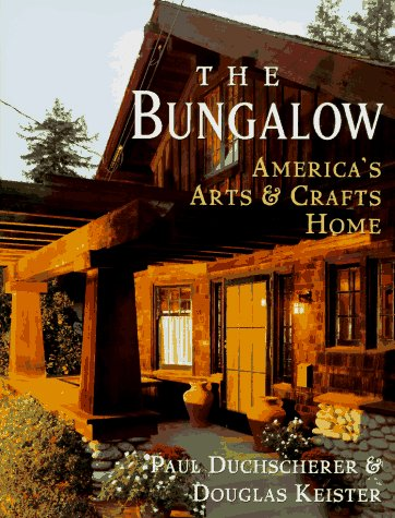 Bungalow: America's Arts and Crafts Home
