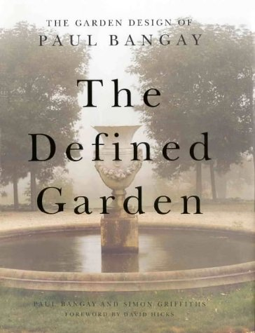 The Defined Garden: Garden Design of Paul Bangay: Bangay, Paul