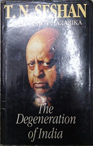 The Degeneration of India: Seshan, T. N. With Sanjoy Hazarika