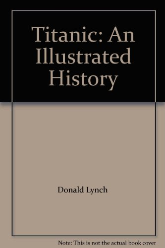 Titanic: An Illustrated History: Lynch, Don