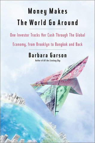 9780670866601: Money Makes the World Go Around: One Investor Tracks Her Cash Through the Global Economy, from Brooklyn to Bangkok and Back