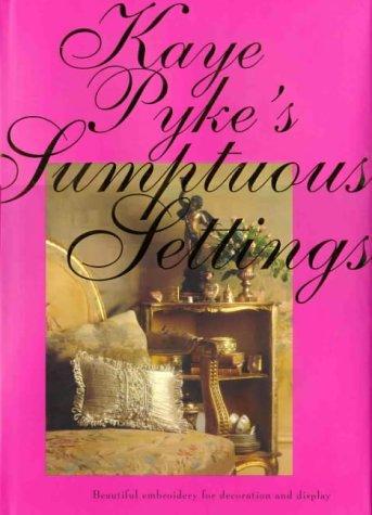 9780670866823: Kaye Pyke's Sumptuous Settings