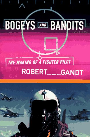 Bogeys and Bandits: The Making of a Fighter Pilot: Gandt, Robert