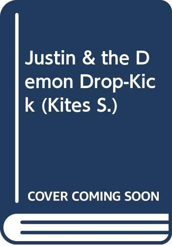 9780670867301: Justin and the Demon Drop-kick (Kites)