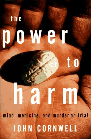 9780670867677: The Power to Harm: Mind, Medicine, and Murder on Trial: Mind, Murder and Drugs on Trial
