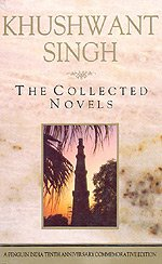 The collected novels: Train to Pakistan, I: Khushwant Singh