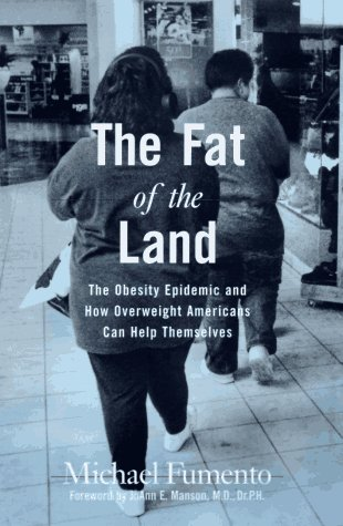 The Fat of the Land: The Obesity Epidemic and How Overweight Americans Can Help Themselves: Fumento...