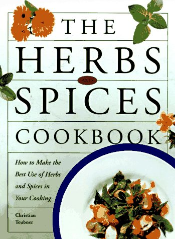 9780670871056: The Herbs and Spices Cookbook: How to Make the Best of Herbs and Spices in Your Cooking