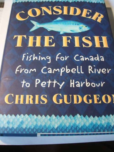 Consider the Fish: Fishing for Canada, from Campbell River to Petty Harbour