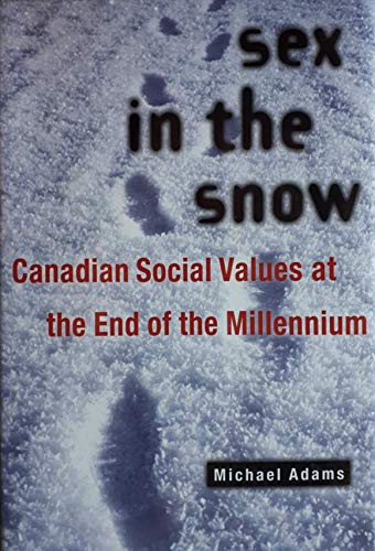Sex In The Snow : Canadian Social Values At The End Of The Millennium: Adams, Michael