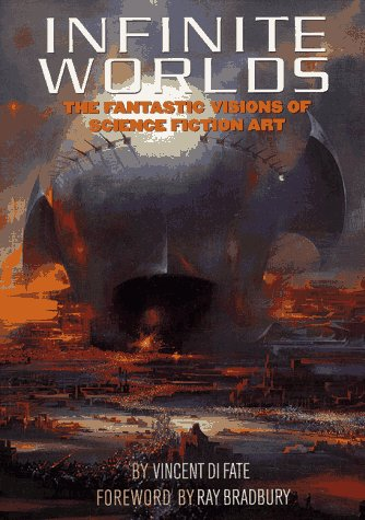 Infinite Worlds : The Fantastic Visions of Science Fiction Art: Di Fate, Vincent