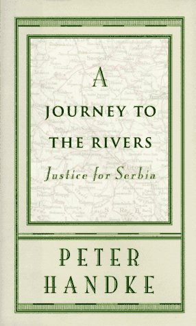 A Journey to the Rivers: Justice for Serbia: Handke, Peter