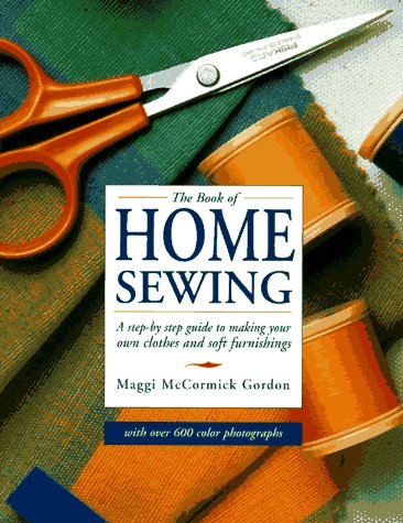 The Book of Home Sewing -- A: Gordon, Maggi McCormick