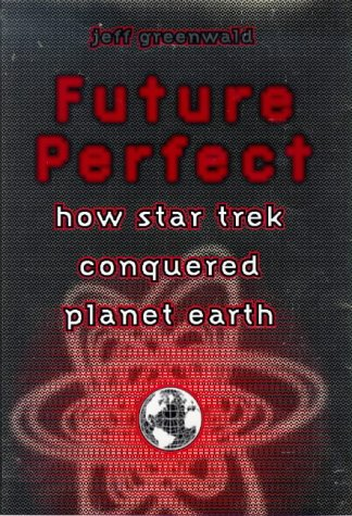 9780670873999: Future Perfect: How Star Trek Conquered Planet Earth