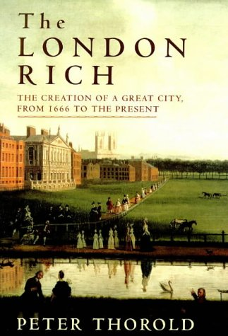 9780670874804: The London Rich: The Creation of a Great City from 1666 to the Present