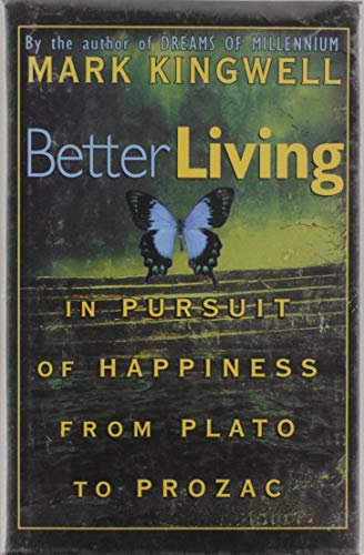 9780670875023: Better Living: In Pursuit of Happiness from Plato to Prozac