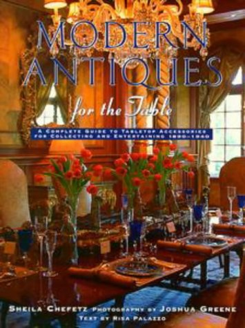 Modern Antiques: A Complete Guide to Tabletop Accessories for Collecting and Entertaining 1890-1940