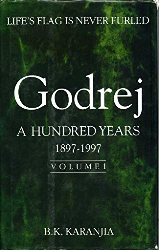 Godrej: A Hundred Years, 1897-1997 Volume 1 - Life's Flag is Never Furled: Karanjia, B. K