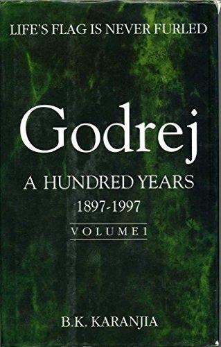 Godrej: A Hundred Years, 1897-1997 Volume 1: Karanjia, B. K