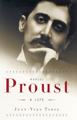 Marcel Proust : A Life: Tadie, Jean-Yves