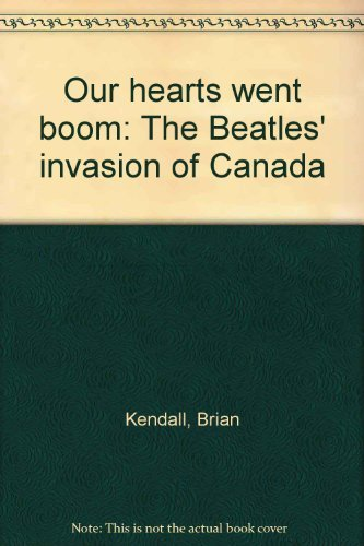 9780670876891: Our Hearts Went Boom: The Beatles' Invasion of Canada