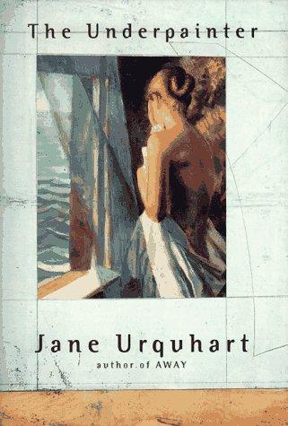 The Underpainter: Urquhart, Jane