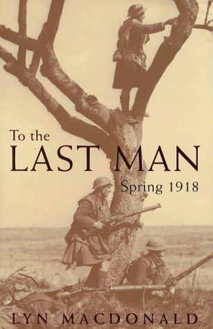 To The Last Man: Spring 1918 (0670877344) by MACDONALD, Lyn