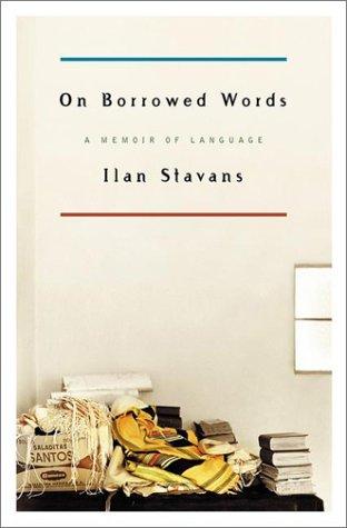 On Borrowed Words: A Memoir of Language: Stavans, Ilan