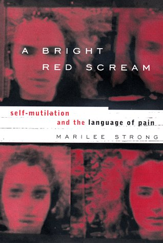 9780670877812: A Bright Red Scream: Self-Mutilation and the Language of Pain