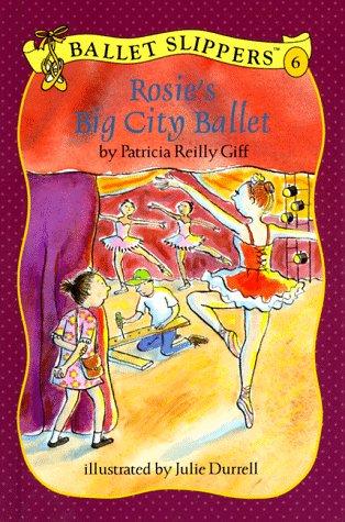 Rosie's Big City Ballet (Ballet Slippers): Patricia Reilly Giff