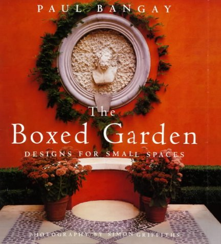 The Boxed Garden: Designs for Small Spaces: Bangay, Paul