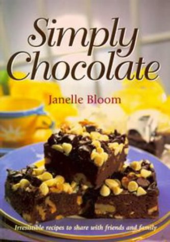 Simply Chocolate : Irresistible Recipes to Share: Bloom, Janelle