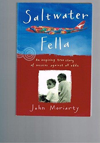 Saltwater Fella: An Inspiring True Story of: Moriarty, John