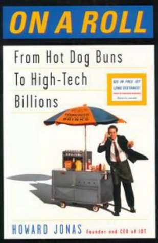 On a Roll: From Hot Dog Buns to High-Tech Billions (Or How a Kid from the Bronx Started with Hot ...