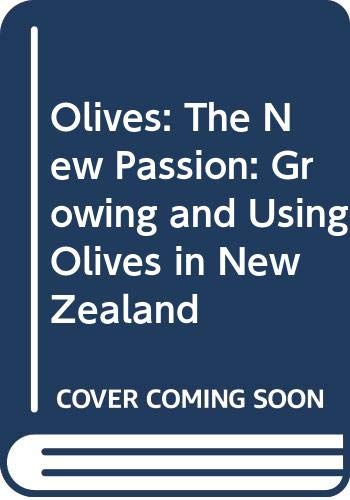 9780670879328: Olives: The New Passion: Growing and Using Olives in New Zealand