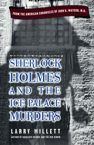 Sherlock Holmes and the Ice Palace Murders: From the American Chronicles of John H. Watson (0670879444) by Larry Millett