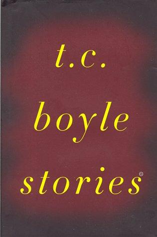 T. C. Boyle Stories: Boyle, T.C.