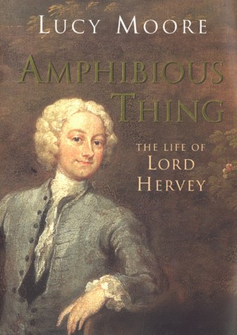 Amphibious Thing The Life of Lord Hervey: Moore Lucy