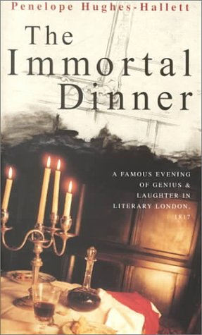 THE IMMORTAL DINNER, A Famous Evening of Genius and Laughter in Literary London 1817