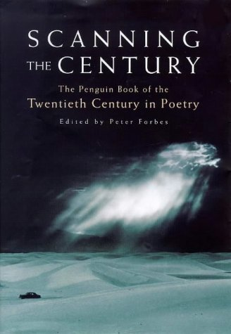 Scanning the Century : The Penguin Book of the Twentieth Century in Poetry: Peter Forbes, editor