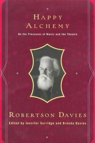 Happy Alchemy : On the Pleasures of Music and the Theatre: Davies, Robertson - FLAWLESS FIRST ...